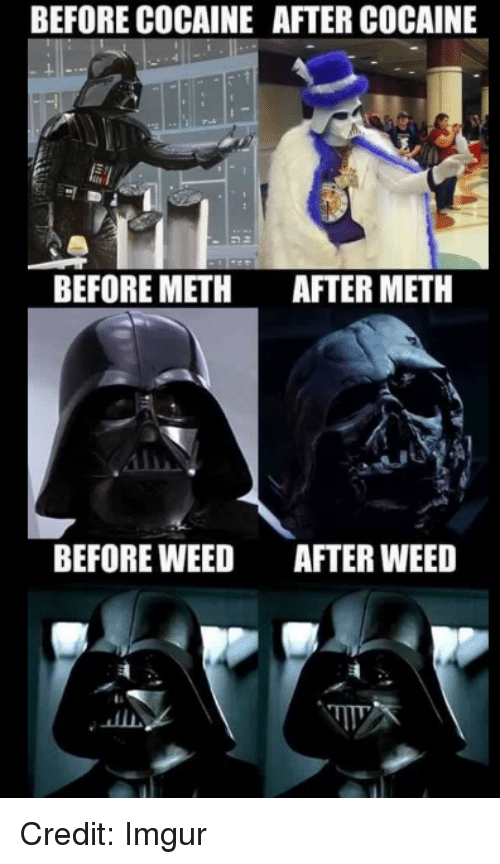 Star Wars, Weed, and Cocaine: BEFORE COCAINE AFTER COCAINE  BEFORE METH  AFTER METH  BEFORE WEED  AFTER WEED Credit: Imgur