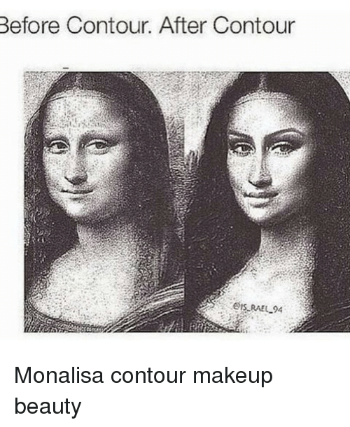 Makeup, Memes, and 🤖: Before Contour. After Contour RAEL 94 Monalisa contour