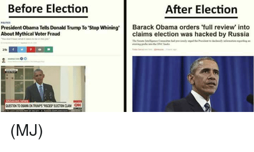 Donald Trump, Memes, and Barack Obama: Before Election  After Election  President Obama Tells Donald Trump To stop whining'  Barack Obama orders 'full review into  About Mythical voter Fraud  claims election was hacked by Russia (MJ)