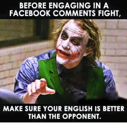 before engaging in a facebook comments fight make sure your 26360362 before engaging in a facebook comments fight make sure your english