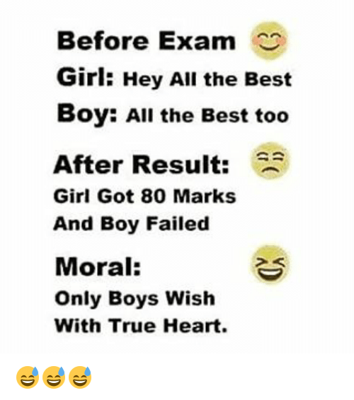 Memes, True, and Best: Before Exam  Girl: Hey All the Best  Boy: All the Best too  After Result  Girl Got 80 Marks  And Boy Failed  Moral:  Only Boys Wish  With True Heart. 😅😅😅