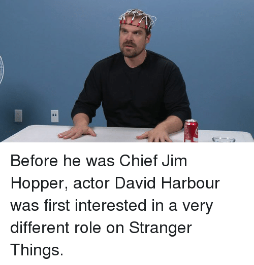 Dank, Chiefs, and 🤖: Before he was Chief Jim Hopper, actor David Harbour was first interested in a very different role on Stranger Things.
