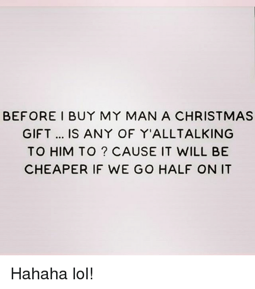 memes and hahaha before i buy my man a christmas gift is