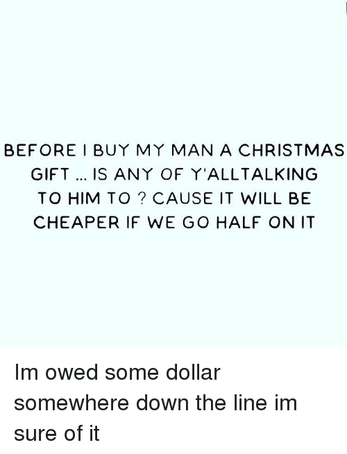 memes and somewhere before i buy my man a christmas gift is