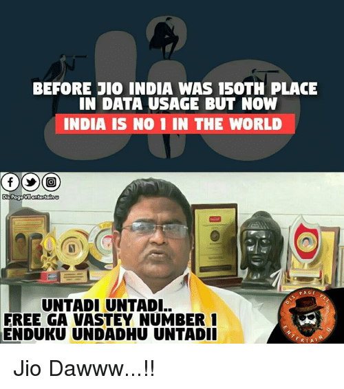 Memes, Free, and India: BEFORE JIO INDIA WAS 150TH PLACE  IN DATA USAGE BUT NOW  INDIA IS NO 1 IN THE WORLD  Dis Page  entertain  PAGE  UNTADI UNTADI..  FREE GA VASTEY NUMBER 1  ENDUKU UNDADHU UNTADII  RTA Jio Dawww...!!