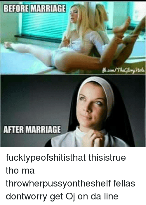 Marriage Memes And Fella Before Marriage After Marriage Fucktypeofshitisthat Thisistrue Tho Ma Throwherpussyontheshelf