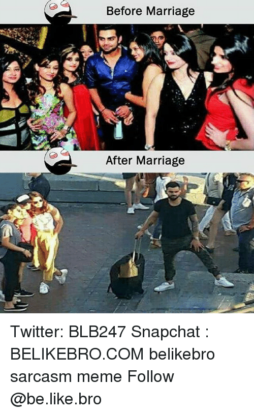 Be Like, Marriage, and Meme: Before Marriage  After Marriage Twitter: BLB247 Snapchat : BELIKEBRO.COM belikebro sarcasm meme Follow @be.like.bro