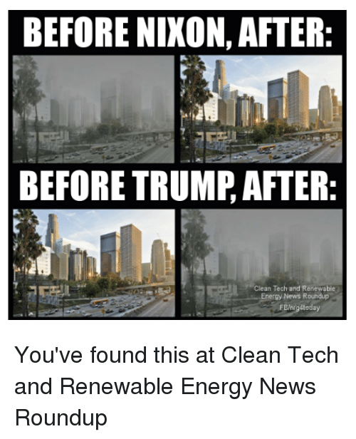 before nixon after before trump after clean tech and renewable energy 32010373 before nixon after before trumpafter clean tech and renewable energy