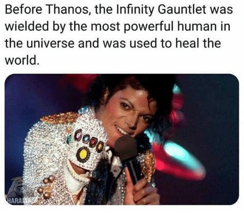Memes, Infinity, and World: Before Thanos, the Infinity Gauntlet was  wielded by the most powerful human in  the universe and was used to heal the  world.  HARA