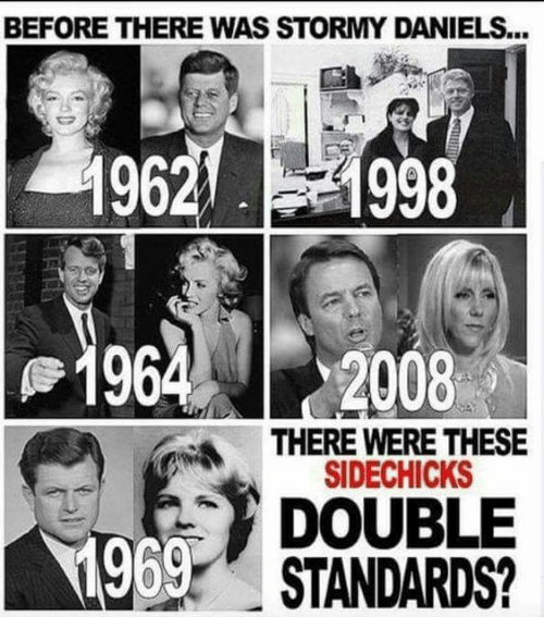 Memes, 🤖, and Stormy Daniels: BEFORE THERE WAS STORMY DANIELS...  19627 1998  96 2008  1969  THERE WERE THESE  SIDECHICKS  DOUBLE  STANDARDS?