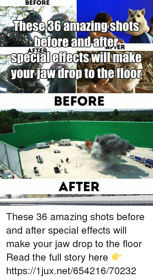 Af, Amazing, and German (Language): BEFORE  These 36 amazing shots  hefore and aften  SDecial effects willimake  AF  your aw drop to the tlo0  BEFORE  AFTER These 36 amazing shots before and after special effects will make your jaw drop to the floor Read the full story here 👉 https://1jux.net/654216/70232