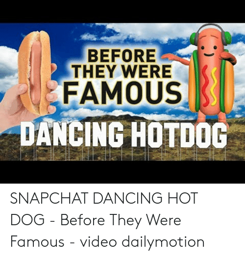 Before They Were Famous Dancing Hotdog Snapchat Dancing Hot Dog