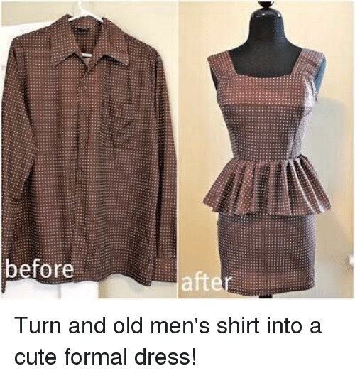 Before Turn And Old Mens Shirt Into A Cute Formal Dress Meme On