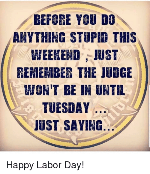 Before You Dc Anything Stupio This Weekend Just Remember The Judge