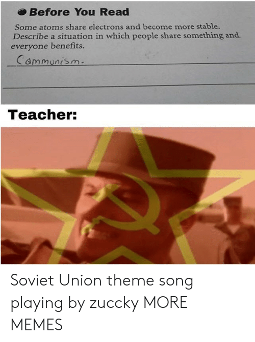 Dank, Memes, and Target: Before You Read  Some atoms share electrons and become more stable.  Describe a situation in which people share something and  everyone benefits.  mmunrsm-  Teacher: Soviet Union theme song playing by zuccky MORE MEMES