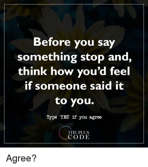 Memes And How Before You Say Something Stop Think