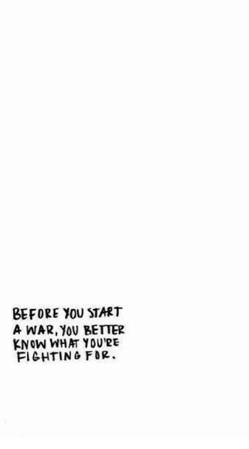 War, Start A, and Fighting: BEFORE YOU START  A WAR, YOV BETTER  KNOW WHAT YOU'RE  FIGHTING FOR.