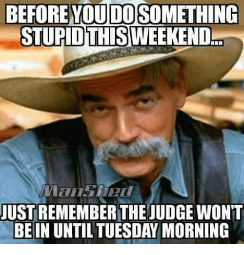 Before Youdo Something Stupid This Weekend Just Remember The Judge