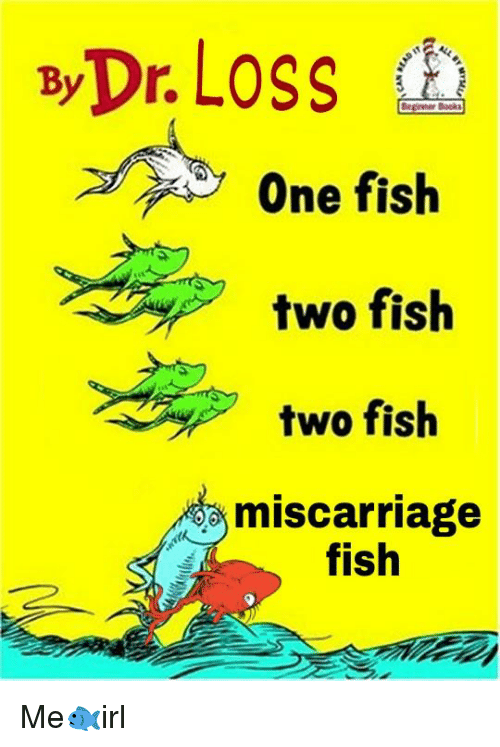 Fish, Irl, and One: begier Bocks One fish two fish two fish miscarriage