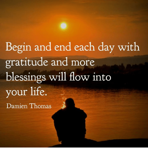 Begin And End Each Day With Gratitude And More Blessings Will Flow