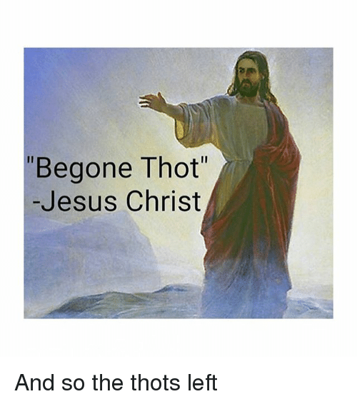 cb6d35e66a3f Begone Thot -Jesus Christ and So the Thots Left