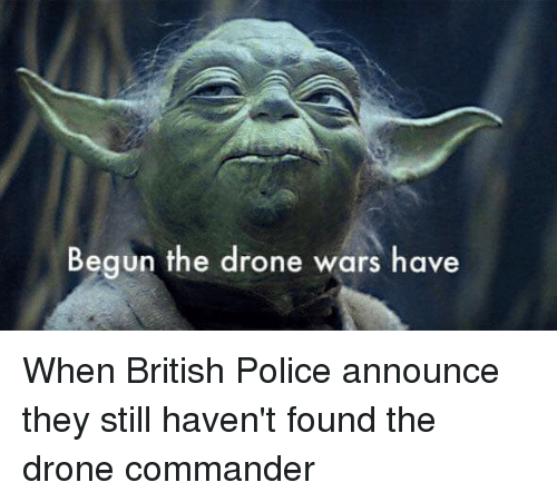 Begun the Drone Wars Have | Drone Meme on ME ME