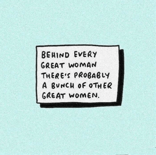 Women, Woman, and Great: BEHIND EVERY  GREAT WomAN  THERES PROBABLY  A BUNCH OF OTHER  GREAT WoMEN.