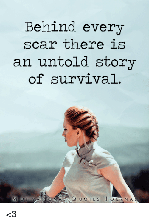 Behind Every Scar There Is An Untold Story Of Survival QUOTES JOURNA Beauteous Survival Quotes