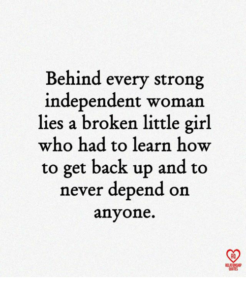 Behind Every Strong Independent Woman Lies A Broken Little Girl Who