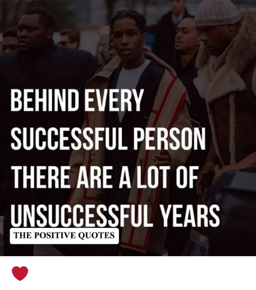 Behind Every Successful Person There Are A Lot Of Unsuccessful Years