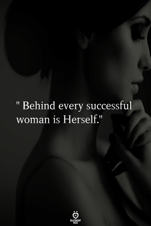 """Woman, Every, and Behind: """" Behind every successful  woman is Herself."""""""