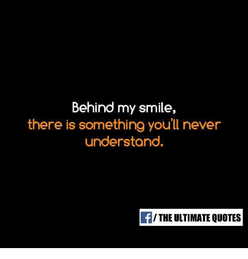 Behind My Smile There Is Something You'll Never Understand F THE
