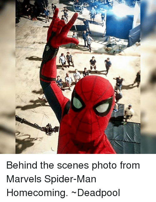 Spider, Deadpool, and Avengers: Behind the scenes photo from Marvels Spider-Man Homecoming.   ~Deadpool