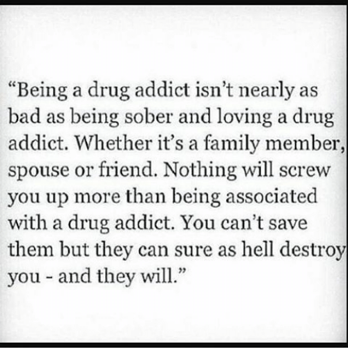 being a drug addict isnt nearly as bad as being 12003481 being a drug addict isn't nearly as bad as being sober and loving