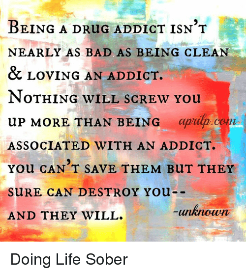 being a drug addict isnt nearly as bad as being 17930683 being a drug addict isn't nearly as bad as being clean & loving an