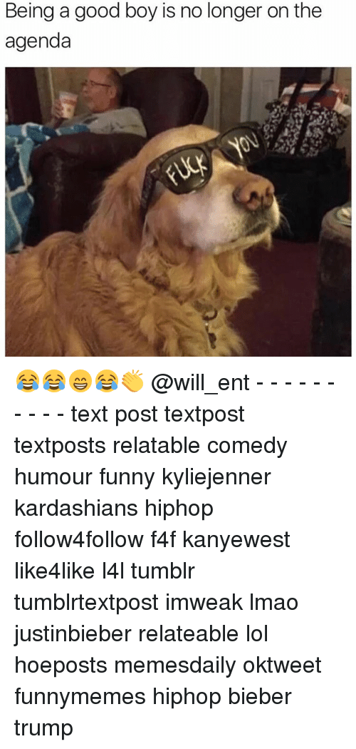 Funny, Kardashians, and Lmao: Being a good boy is no longer on the  agenda 😂😂😁😂👏 @will_ent - - - - - - - - - - text post textpost textposts relatable comedy humour funny kyliejenner kardashians hiphop follow4follow f4f kanyewest like4like l4l tumblr tumblrtextpost imweak lmao justinbieber relateable lol hoeposts memesdaily oktweet funnymemes hiphop bieber trump