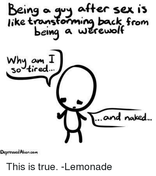 being a guy after sex is like transforming back from 4337569 being a guy after sex is like transforming back from being a,Meme Depressed Guy