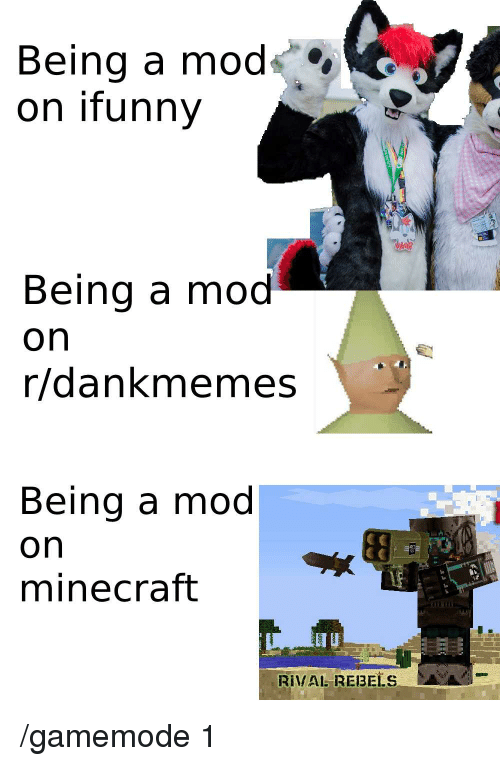 Being A Mod On Ifunny Being A Mod On Rdankmemes Being A Mod On Minecraft Rival Rebels Minecraft Meme On Me Me