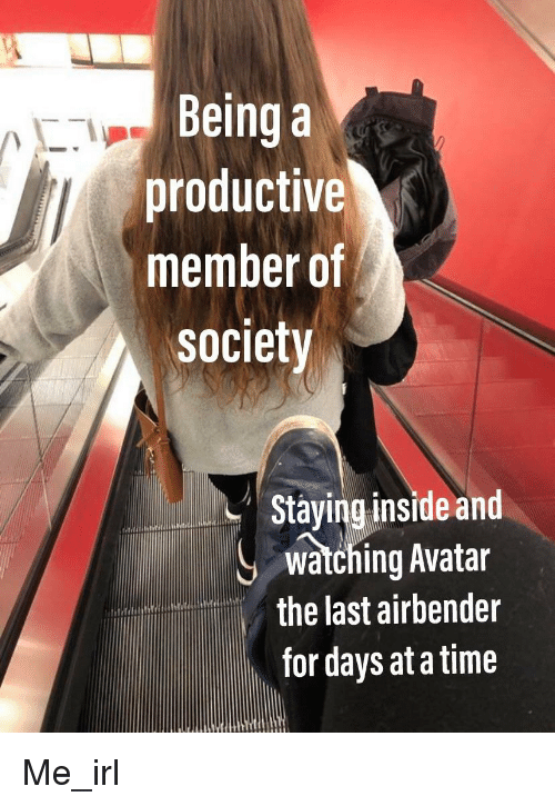 The Last Airbender, Avatar, and Time: Being a  productive  member of  society  Staying inside and  watching Avatar  the last airbender  for days at a time