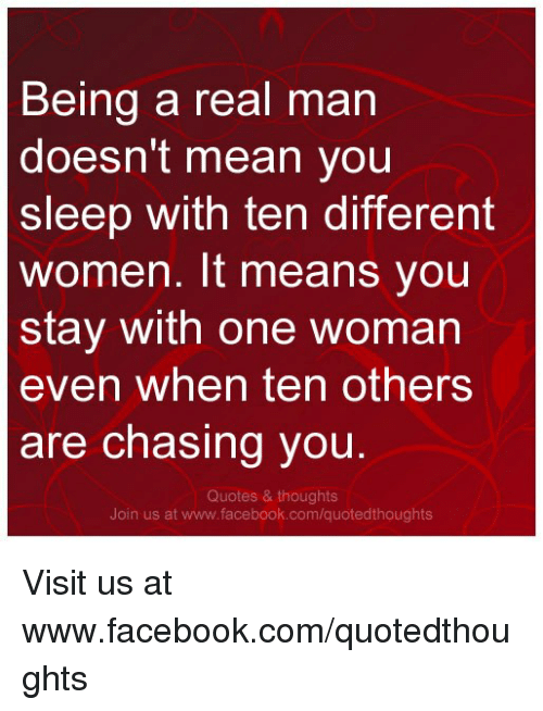 Being A Real Man Doesnt Mean You Sleep With Ten Different Women It