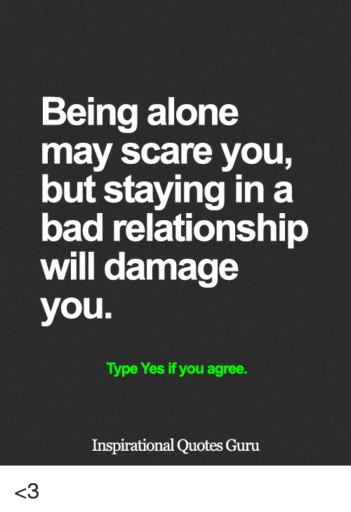 Being Alone May Scare You But Staying In A Bad Relationship Will