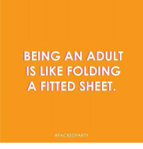 Being an Adult, Dank, and 🤖: BEING AN ADULT  IS LIKE FOLDING  A FITTED SHEET.