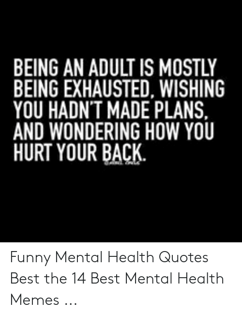 BEING AN ADULT IS MOSTLY BEING EXHAUSTED WISHING YOU HADN'T