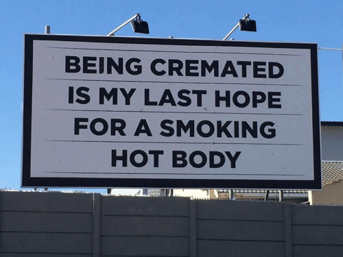 Smoking, Hope, and Hot: BEING CREMATED  IS MY LAST HOPE  FOR A SMOKING  HOT BODY