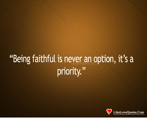 Being Faithful Is Never an Option It\'s a Priority Like Love ...