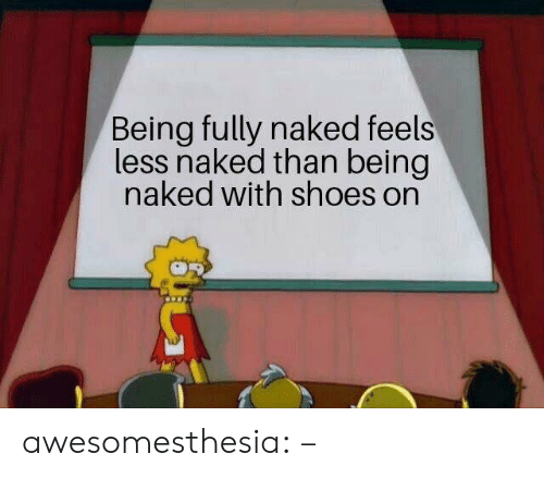 Shoes, Tumblr, and Blog: Being fully naked feels  less naked than being  naked with shoes on awesomesthesia:  –