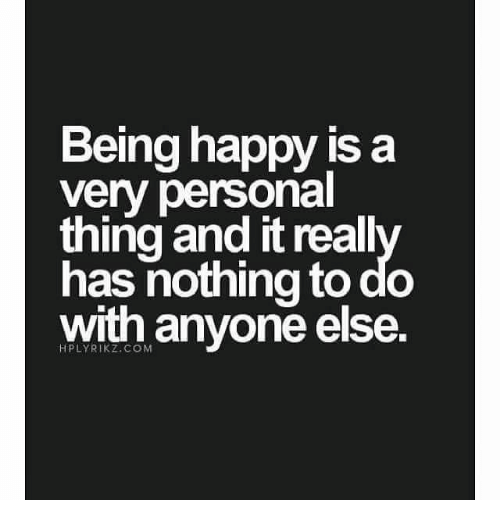 Memes, Be Happy, and 🤖: Being happy is a  very personal  thing anditreall  has nothing to do  with anyone else.