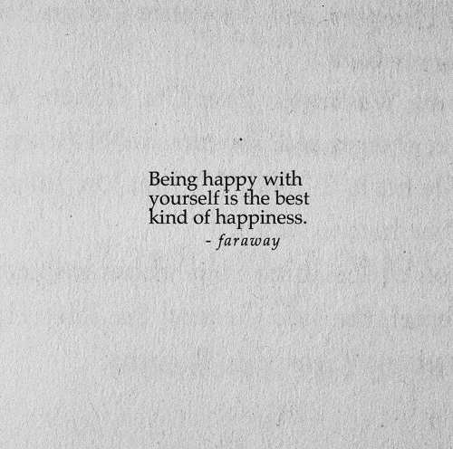 Best, Happy, and Happiness: Being happy with  yourself is the best  kind of happiness.  - faraway
