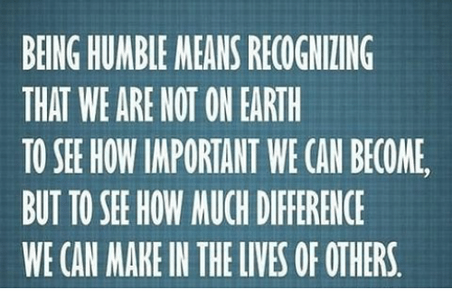 being humble means recogniting that we are not on earth 11813184 being humble means recogniting that we are not on earth to see how