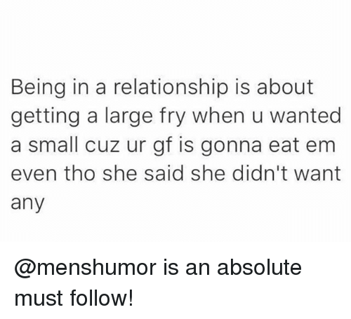 In a Relationship, Trendy, and Wanted: Being in a relationship is about  getting a large fry when u wanted  a small cuz ur gf is gonna eat em  even tho she said she didn't want  any @menshumor is an absolute must follow!